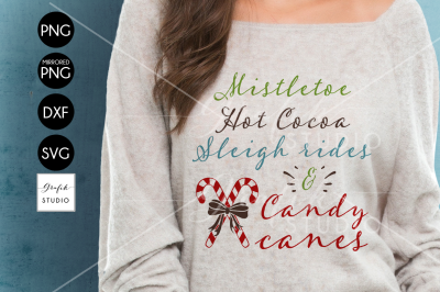 Mistletoe, Hot Cocoa, Sleigh rides and Candy Canes Christmas SVG File, christmas quote svg, DXF file, PNG file,Svg Files For Cricut