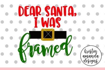 Dear Santa I Was Framed Christmas SVG DXF EPS PNG Cut File • Cricut • Silhouette