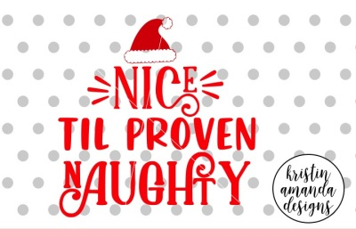 Nice Until Proven Naughty Christmas SVG DXF EPS PNG Cut File • Cricut • Silhouette