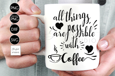 All Things Are Possible With Coffee SVG File , Coffee Quotes SVG ,DXF File, Silhouette File,Svg Files For Cricut, Cricut Files SVg