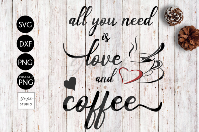 All You Need Is Love And Coffee SVG File, DXF File, PNG File