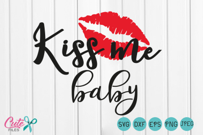 Kiss me baby svg, Lips svg Happy Valentines Day  SVG Files, kiss clipart,  Lips vector, file for cutting machines, kisses