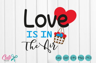 Love is in the Air svg png Files for Cutting Machines Cameo Cricut, Valentine, Valentines Day, Baby, Toddler, Hot Air Balloon, Cute, Heart