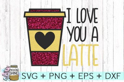 Love You A Latte SVG PNG DXF EPS Cutting Files