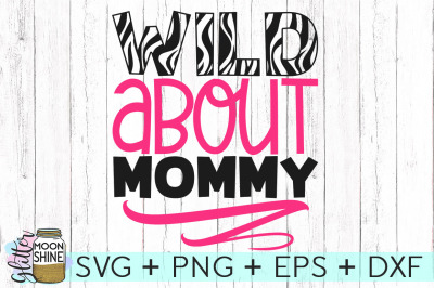 Wild About Mommy SVG PNG DXF EPS Cutting Files