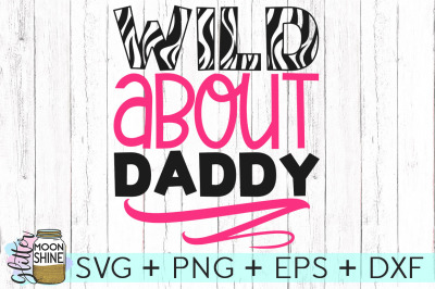 Wild About Daddy SVG PNG DXF EPS Cutting Files