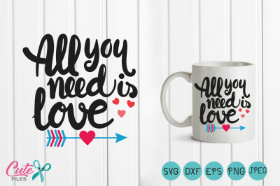 All you need is love, Valentine arrow SVG, Heart svg, happy valentines day,Silhouette Studio, Heart vector, file for cutting machines