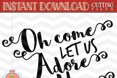 Oh come let us adore him SVG - Holiday SVG - Christmas saying SVG - Xmas svg - Cutting File - Cute svg - Dxf- Eps - Png -Jpg - Pdf