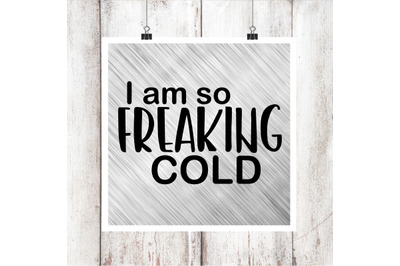 I am so Freaking Cold SVG/DXF/EPS file