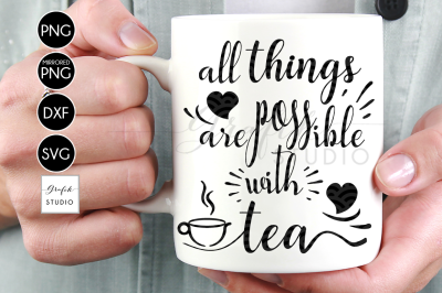 All Things Are Possible With Tea SVG File , Tea Quotes SVG ,DXF File,