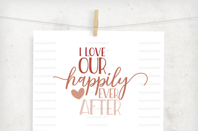 I Love Our Happily Ever After Digital Cutting File