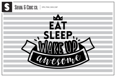 'Eat Sleep Wake up Awesome' cut file