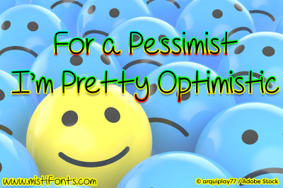 For A Pessimist I'm Pretty Optimistic