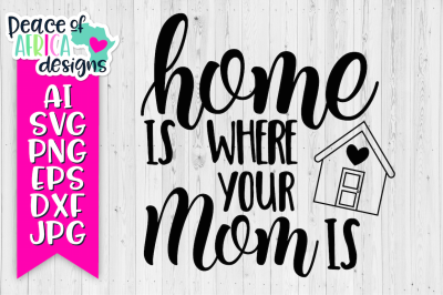 Home Is Where Your Mom Is Quote