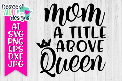 Mom a Title Above Queen Quote