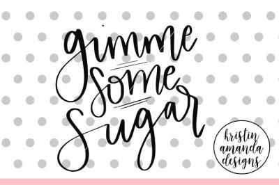 Gimme Some Sugar SVG DXF EPS PNG Cut File • Cricut • Silhouette