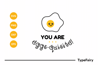 You Are Eggs-quisite