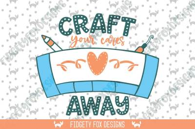 Craft your cares away Craft SVG DXF PDF Png Cut file