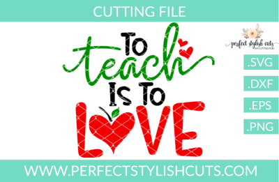 To Teach Is To Love - SVG, EPS, DXF, PNG Files For Cutting Machines