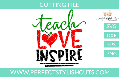 Teach Love Inspire - SVG, EPS, DXF, PNG Files For Cutting Machines