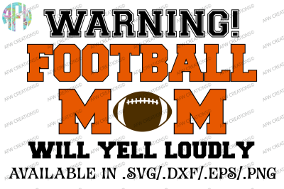 Football Mom Will Yell Loudly - SVG, DXF, EPS Cut File
