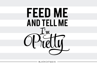 Feed me and tell me I'm pretty  SVG