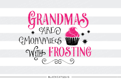 Grandmas are mommies with frosting SVG