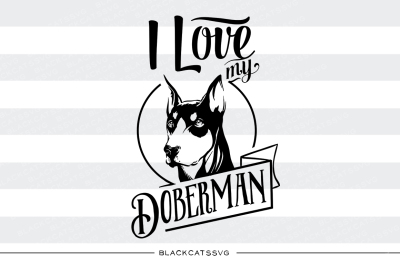 I love my doberman - SVG