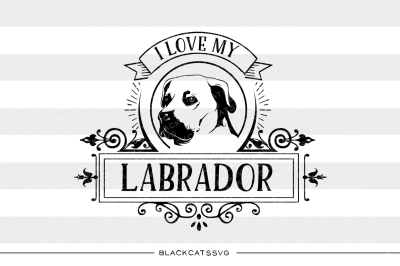 I love my labrador - SVG