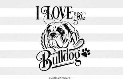 I love my bulldog - SVG