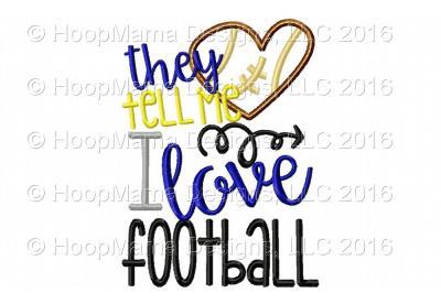 They Tell Me I Love Football