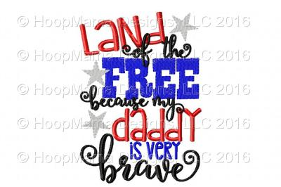 Land Of The Free Because My Daddy Is Very Brave