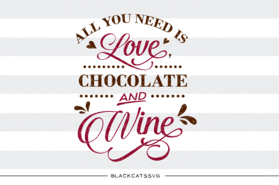 All you need is love, chocolate and wine SVG