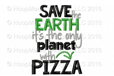 Save The Earth Its The Only Planet With Pizza