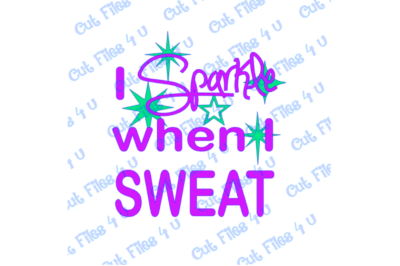 I Sparkle when I SWEAT design: PNG, SVG, and Studio 3 cut files included for vinyl, paper, and fabric for Silhouette Studio, Cricut, etc.