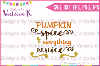 Pumpkin Spice & Everything Nice, Fall, SVG, DXF, Cut File