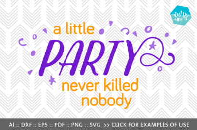A Little Party Never Killed Nobody - SVG, PNG & VECTOR Cut File