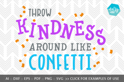 Throw Kindness Like Confetti - SVG, PNG & VECTOR Cut File