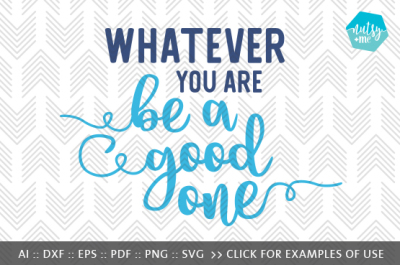 Whatever You Are, Be A Good One - SVG, PNG & VECTOR Cut File