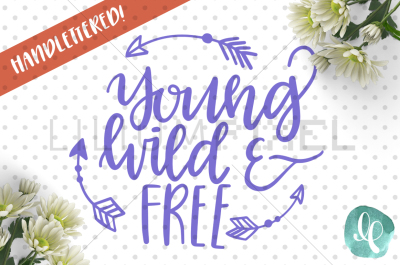 Young Wild and Free / SVG PNG JPEG DXF