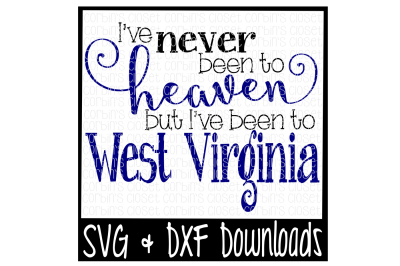 I've Never Been To Heaven But I've Been To West Virginia Cutting File