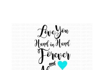 Love You Hand in Hand Forever and Always Custom Design Quote Cutting File SVG PNG and JPEG Format