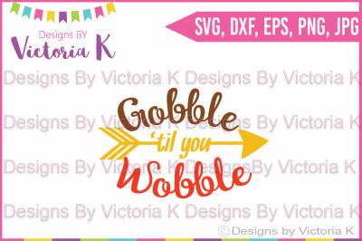 Gobble Til You Wobble, Turkey, Thanksgiving, Christmas, SVG, DXF, Cut Files