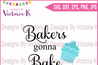 Bakers gonna Bake, SVG, DXF, Cut File