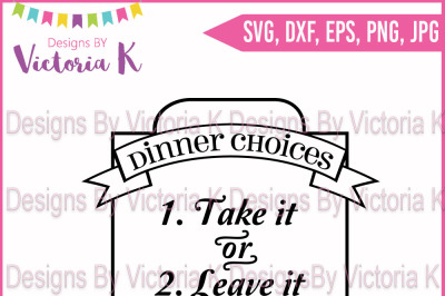Dinner Choices, Take it or Leave it. SVG, DXF, Cut File