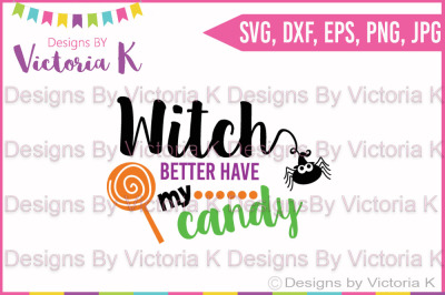 Witch Better Have My Candy, Halloween, Cricut, Silhouette, Cut Files