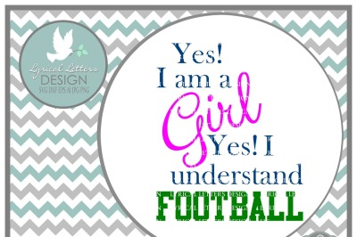 Yes! I am a Girl Yes! I Understand Football SVG DXF EPS AI JPG PNG