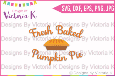 Fresh Baked Pumpkin Pie, SVG, DXF, Cricut, Silhouette, Cut File