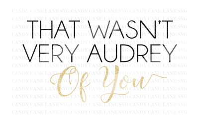 SVG Cutting File, That Wasn't Very Audrey Of You SVG, Cutting File Design