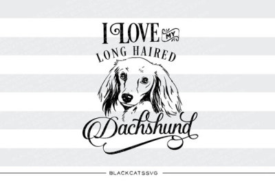 I love my long haired Dachshund- SVG file